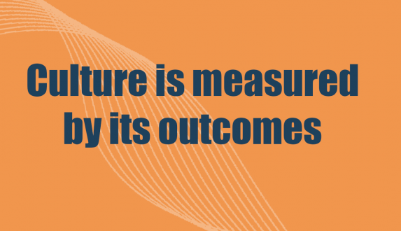 Culture is measured by its outcomes