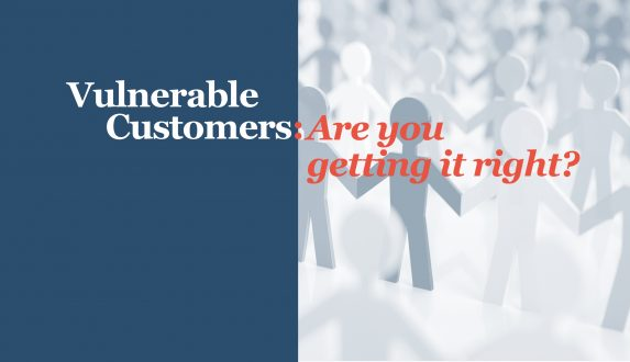 Vulnerable Customers: Are you getting it right?